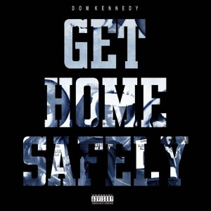 Dom Kennedy - Get Home Safely Album Download